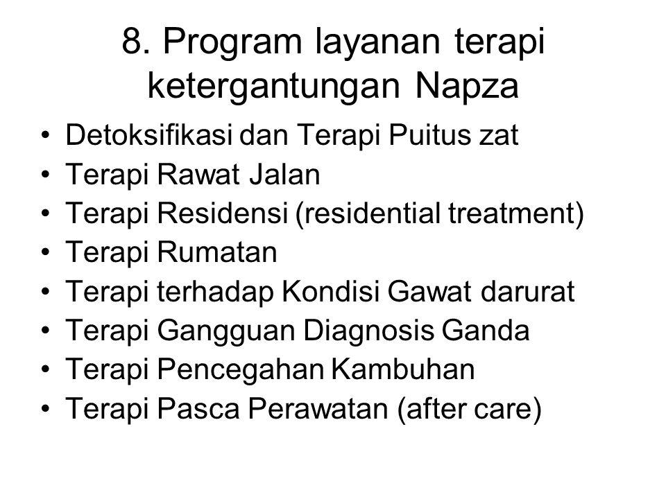 8. Program layanan terapi ketergantungan Napza Detoksifikasi dan Terapi Puitus zat Terapi Rawat Jalan Terapi Residensi (residential treatment) Terapi