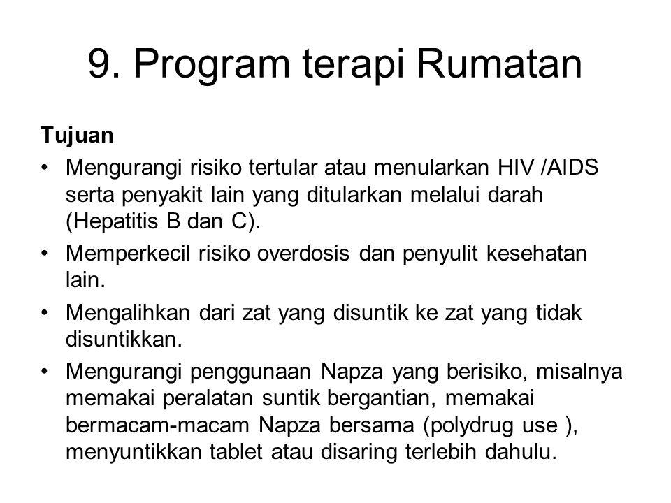9. Program terapi Rumatan Tujuan Mengurangi risiko tertular atau menularkan HIV /AIDS serta penyakit lain yang ditularkan melalui darah (Hepatitis B d