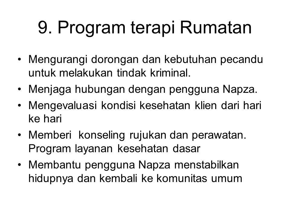 9. Program terapi Rumatan Mengurangi dorongan dan kebutuhan pecandu untuk melakukan tindak kriminal. Menjaga hubungan dengan pengguna Napza. Mengevalu