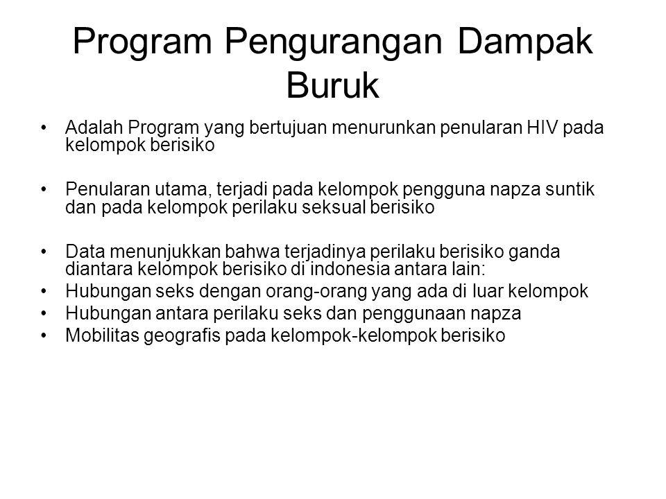 Program Pengurangan Dampak Buruk Adalah Program yang bertujuan menurunkan penularan HIV pada kelompok berisiko Penularan utama, terjadi pada kelompok