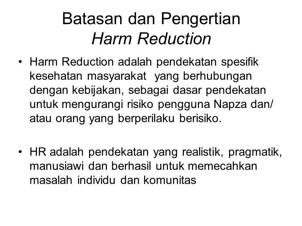Batasan dan Pengertian Harm Reduction Harm Reduction adalah pendekatan spesifik kesehatan masyarakat yang berhubungan dengan kebijakan, sebagai dasar
