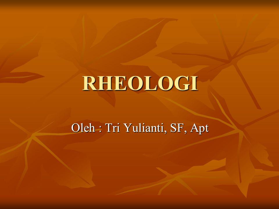 Rheologi Asal kata : Asal kata : Rheos : ilmu Rheos : ilmu Rogos : mengalir Rogos : mengalir Viskositas : Suatu pernyataan tahanan dari suatu cairan untuk mengalir