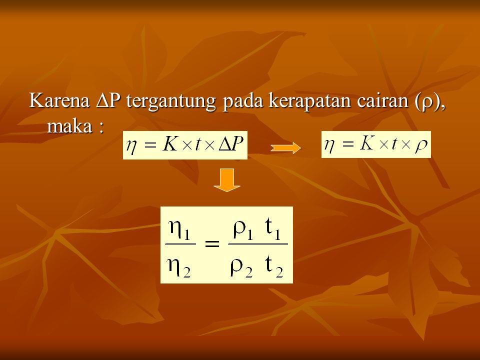Karena  P tergantung pada kerapatan cairan (  ), maka :