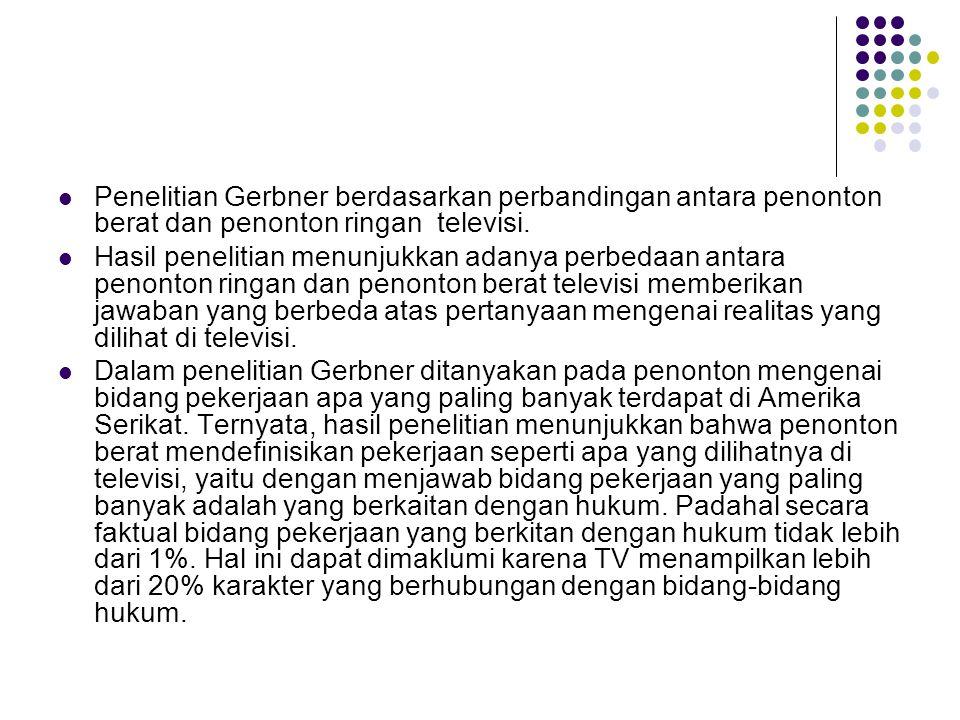 Penelitian Gerbner berdasarkan perbandingan antara penonton berat dan penonton ringan televisi. Hasil penelitian menunjukkan adanya perbedaan antara p
