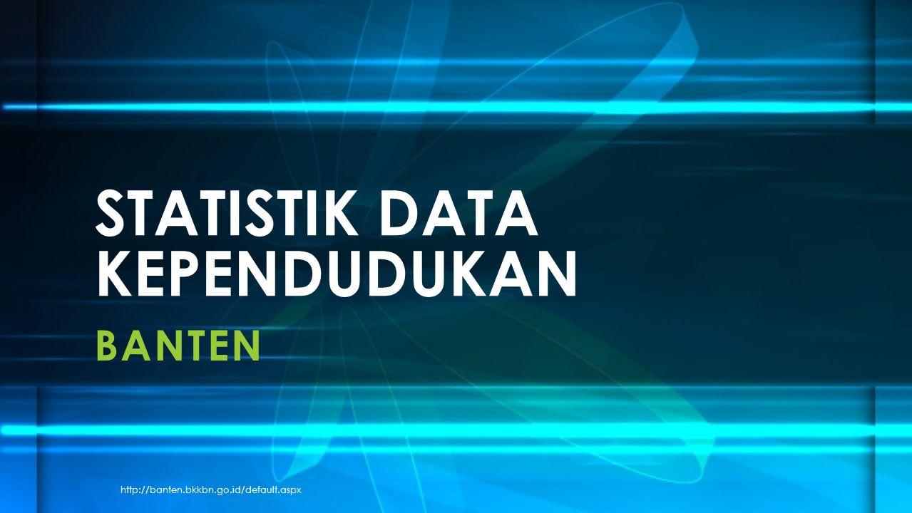 BANTEN STATISTIK DATA KEPENDUDUKAN http://banten.bkkbn.go.id/default.aspx