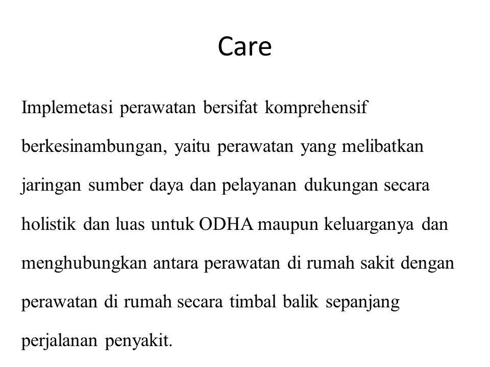 Care Implemetasi perawatan bersifat komprehensif berkesinambungan, yaitu perawatan yang melibatkan jaringan sumber daya dan pelayanan dukungan secara