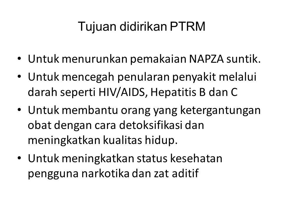 Tujuan didirikan PTRM Untuk menurunkan pemakaian NAPZA suntik.