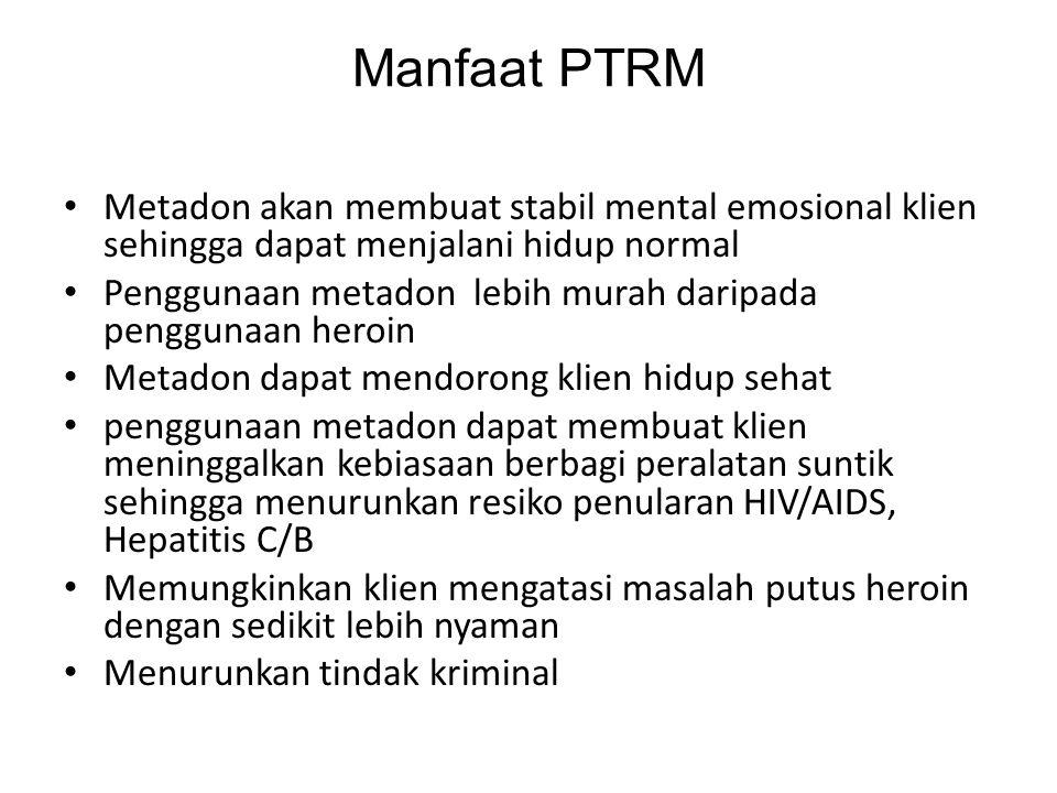Manfaat PTRM Metadon akan membuat stabil mental emosional klien sehingga dapat menjalani hidup normal Penggunaan metadon lebih murah daripada pengguna