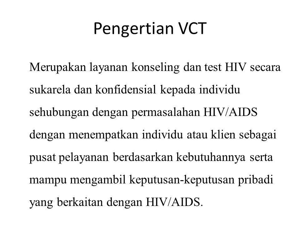 Pengertian VCT Merupakan layanan konseling dan test HIV secara sukarela dan konfidensial kepada individu sehubungan dengan permasalahan HIV/AIDS dengan menempatkan individu atau klien sebagai pusat pelayanan berdasarkan kebutuhannya serta mampu mengambil keputusan-keputusan pribadi yang berkaitan dengan HIV/AIDS.