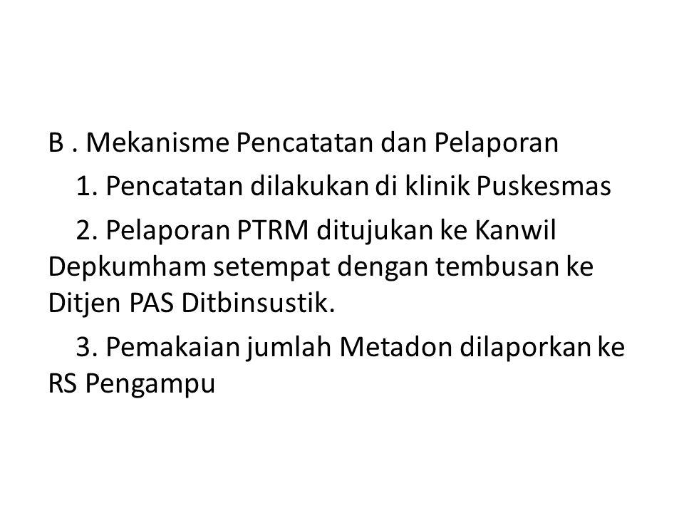 B. Mekanisme Pencatatan dan Pelaporan 1. Pencatatan dilakukan di klinik Puskesmas 2. Pelaporan PTRM ditujukan ke Kanwil Depkumham setempat dengan temb