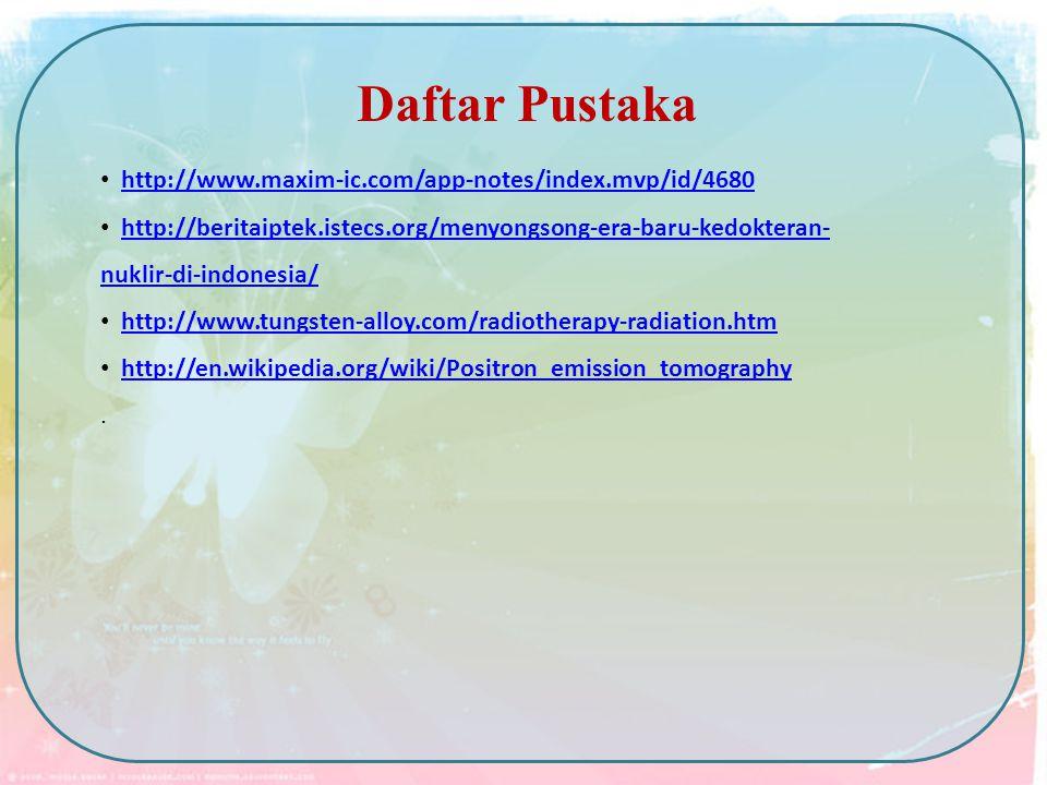 Daftar Pustaka http://www.maxim-ic.com/app-notes/index.mvp/id/4680 http://beritaiptek.istecs.org/menyongsong-era-baru-kedokteran- nuklir-di-indonesia/