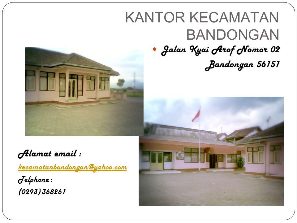 KANTOR KECAMATAN BANDONGAN Jalan Kyai Arof Nomor 02 Bandongan 56151 Alamat email : kecamatanbandongan@yahoo.com Telphone : (0293) 368261