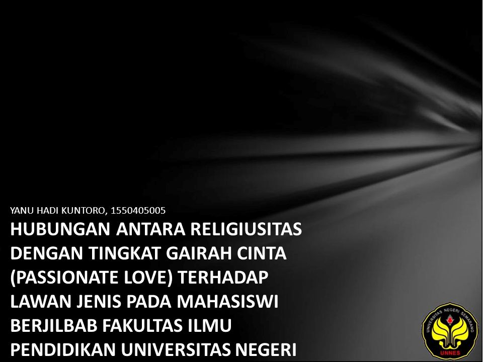 YANU HADI KUNTORO, 1550405005 HUBUNGAN ANTARA RELIGIUSITAS DENGAN TINGKAT GAIRAH CINTA (PASSIONATE LOVE) TERHADAP LAWAN JENIS PADA MAHASISWI BERJILBAB