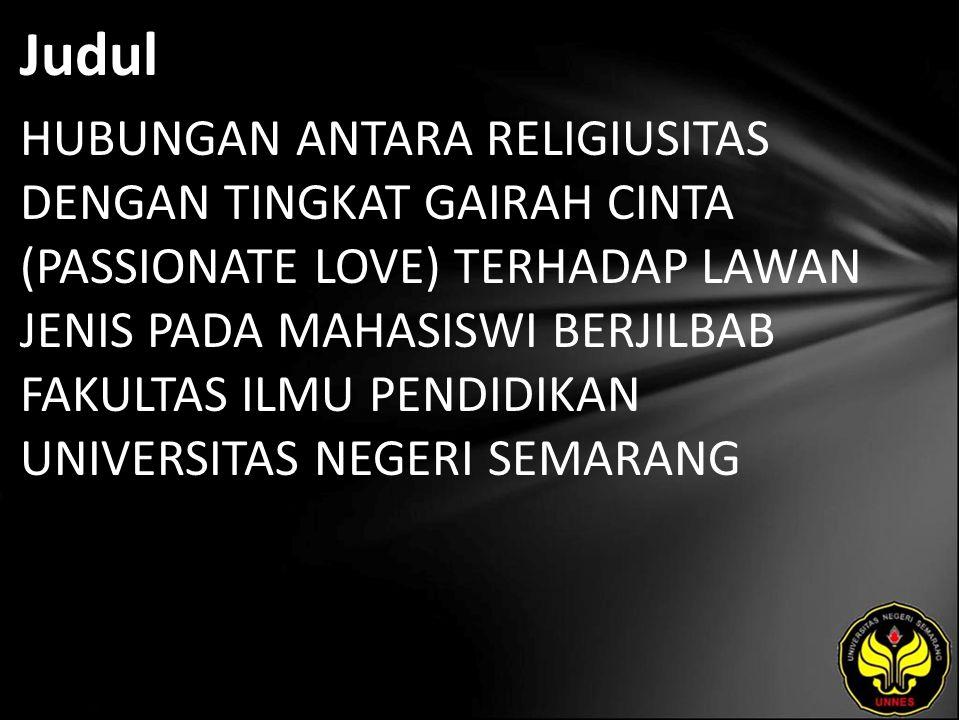 Judul HUBUNGAN ANTARA RELIGIUSITAS DENGAN TINGKAT GAIRAH CINTA (PASSIONATE LOVE) TERHADAP LAWAN JENIS PADA MAHASISWI BERJILBAB FAKULTAS ILMU PENDIDIKA
