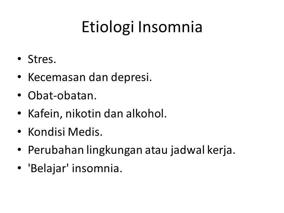 Etiologi Insomnia Stres. Kecemasan dan depresi. Obat-obatan. Kafein, nikotin dan alkohol. Kondisi Medis. Perubahan lingkungan atau jadwal kerja. 'Bela