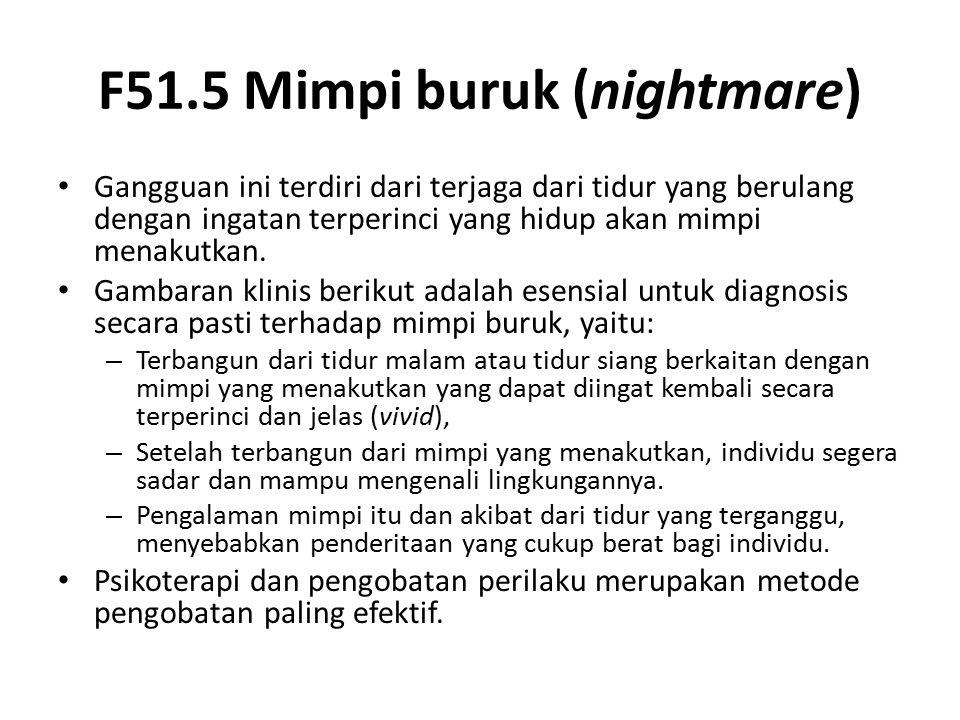 F51.5 Mimpi buruk (nightmare) Gangguan ini terdiri dari terjaga dari tidur yang berulang dengan ingatan terperinci yang hidup akan mimpi menakutkan. G