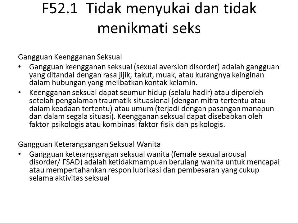F52.1 Tidak menyukai dan tidak menikmati seks Gangguan Keengganan Seksual Gangguan keengganan seksual (sexual aversion disorder) adalah gangguan yang ditandai dengan rasa jijik, takut, muak, atau kurangnya keinginan dalam hubungan yang melibatkan kontak kelamin.