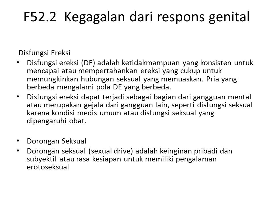 F52.2 Kegagalan dari respons genital Disfungsi Ereksi Disfungsi ereksi (DE) adalah ketidakmampuan yang konsisten untuk mencapai atau mempertahankan ereksi yang cukup untuk memungkinkan hubungan seksual yang memuaskan.