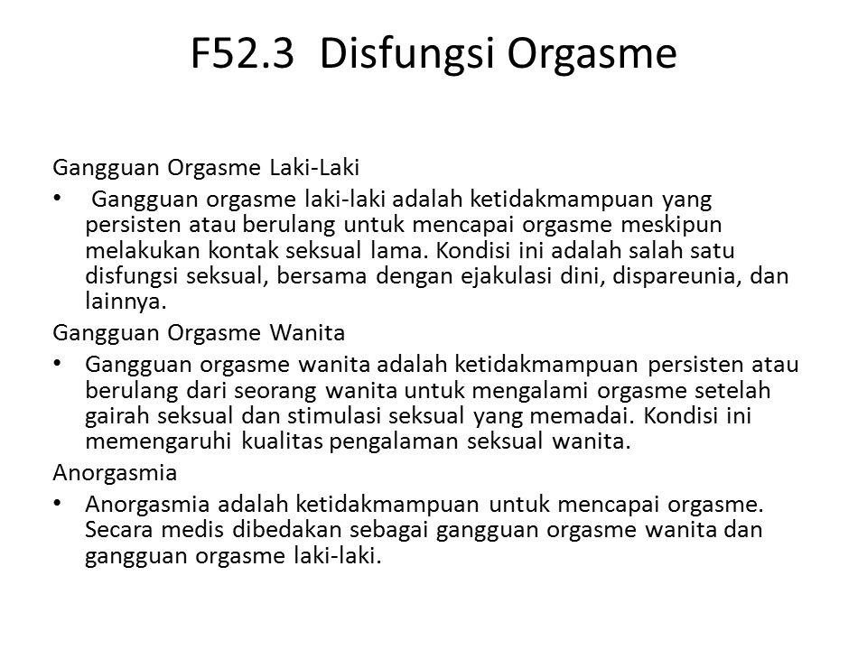 F52.3 Disfungsi Orgasme Gangguan Orgasme Laki-Laki Gangguan orgasme laki-laki adalah ketidakmampuan yang persisten atau berulang untuk mencapai orgasme meskipun melakukan kontak seksual lama.