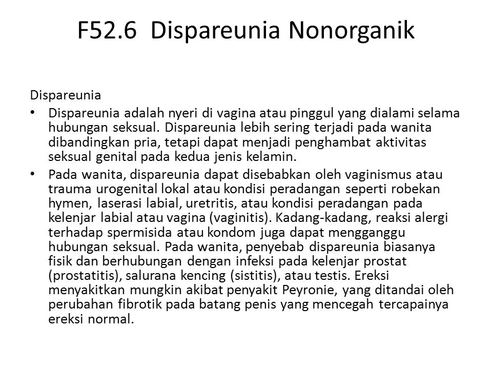 F52.6 Dispareunia Nonorganik Dispareunia Dispareunia adalah nyeri di vagina atau pinggul yang dialami selama hubungan seksual. Dispareunia lebih serin