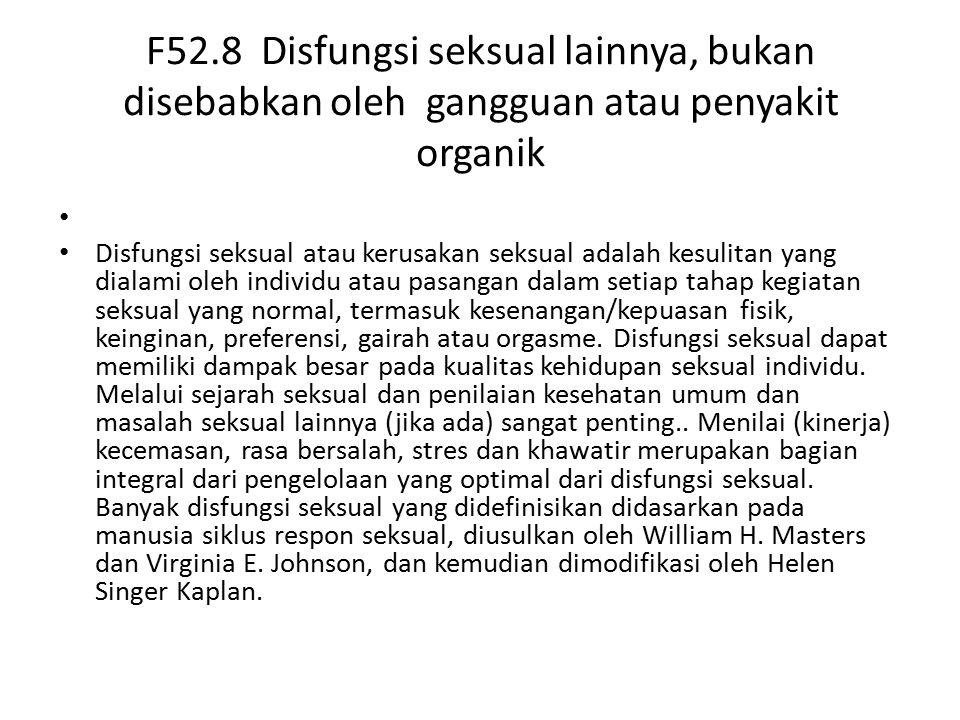 F52.8 Disfungsi seksual lainnya, bukan disebabkan oleh gangguan atau penyakit organik Disfungsi seksual atau kerusakan seksual adalah kesulitan yang d