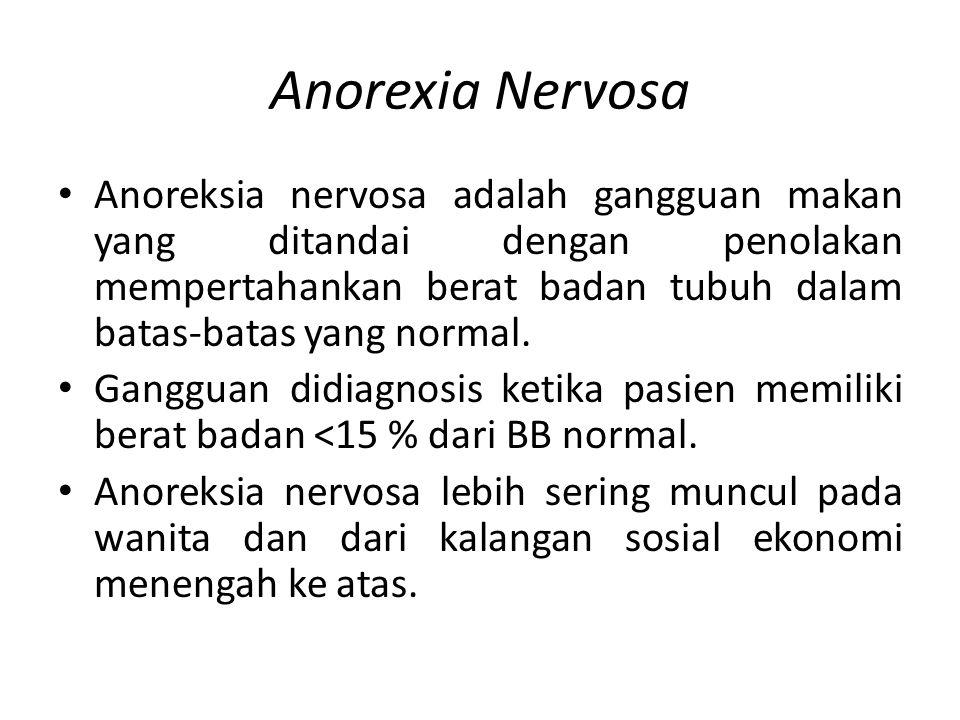 Anorexia Nervosa Anoreksia nervosa adalah gangguan makan yang ditandai dengan penolakan mempertahankan berat badan tubuh dalam batas-batas yang normal.
