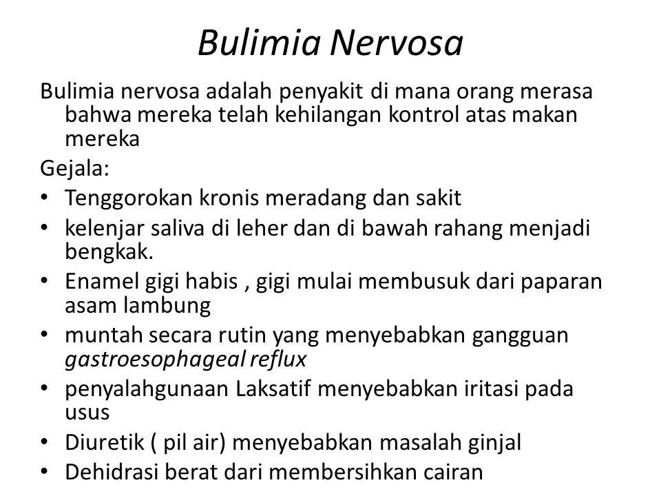 Bulimia Nervosa Bulimia nervosa adalah penyakit di mana orang merasa bahwa mereka telah kehilangan kontrol atas makan mereka Gejala: Tenggorokan kronis meradang dan sakit kelenjar saliva di leher dan di bawah rahang menjadi bengkak.