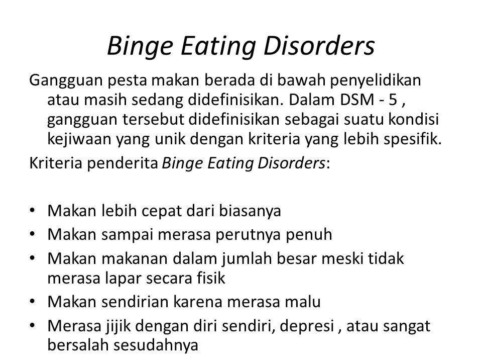 Binge Eating Disorders Gangguan pesta makan berada di bawah penyelidikan atau masih sedang didefinisikan.