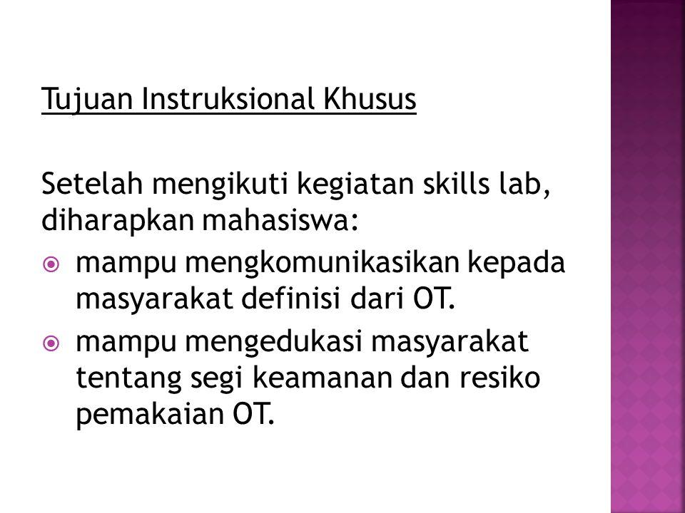 Tujuan Instruksional Umum  Setelah mengikuti kegiatan skills lab, diharapkan:  mahasiswa mampu mengkomunikasikan dan mengedukasi masyarakat tentang