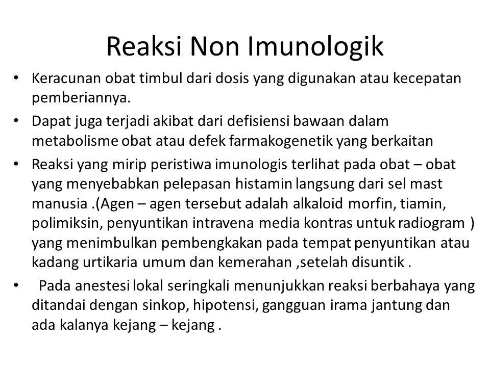 Reaksi Non Imunologik Keracunan obat timbul dari dosis yang digunakan atau kecepatan pemberiannya.