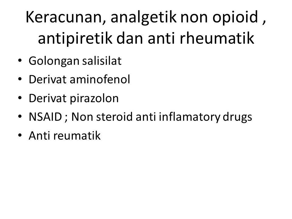 Keracunan, analgetik non opioid, antipiretik dan anti rheumatik Golongan salisilat Derivat aminofenol Derivat pirazolon NSAID ; Non steroid anti inflamatory drugs Anti reumatik
