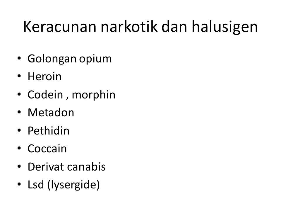 Keracunan narkotik dan halusigen Golongan opium Heroin Codein, morphin Metadon Pethidin Coccain Derivat canabis Lsd (lysergide)