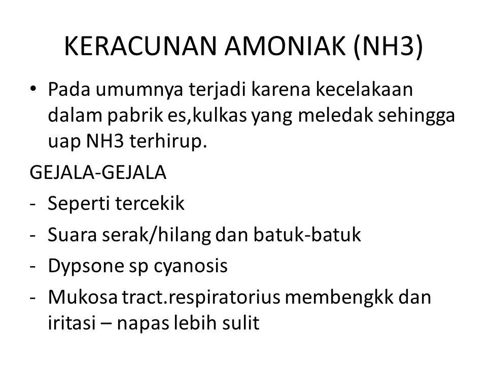 KERACUNAN AMONIAK (NH3) Pada umumnya terjadi karena kecelakaan dalam pabrik es,kulkas yang meledak sehingga uap NH3 terhirup.