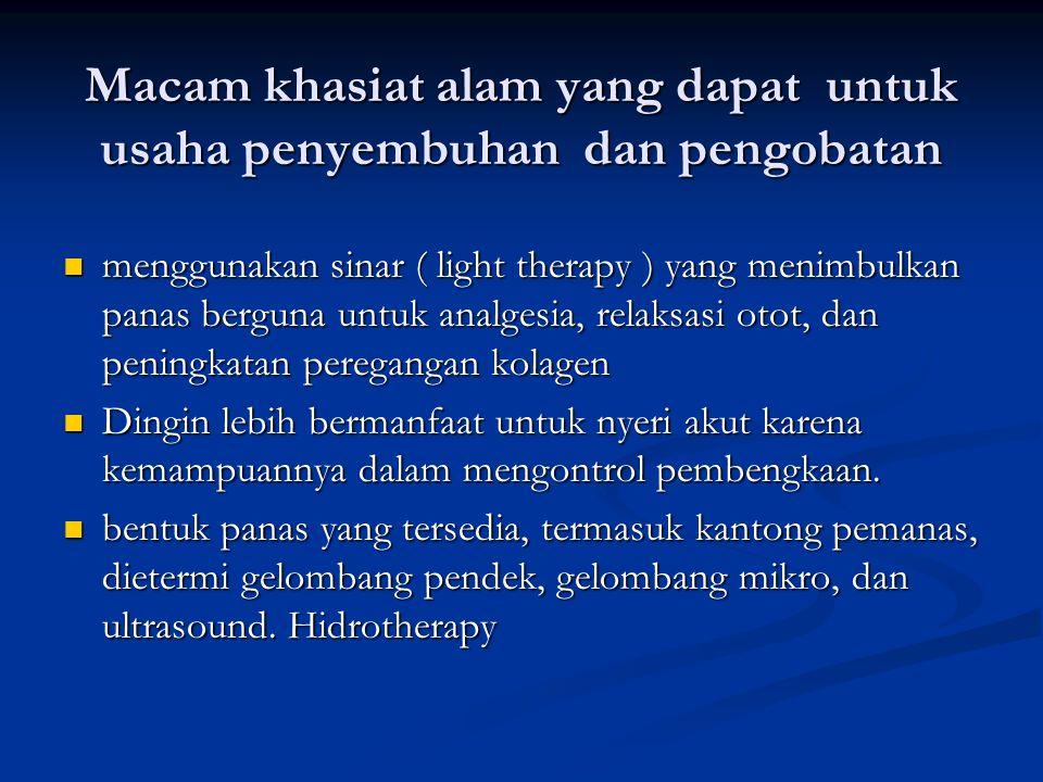 Macam khasiat alam yang dapat untuk usaha penyembuhan dan pengobatan menggunakan sinar ( light therapy ) yang menimbulkan panas berguna untuk analgesi