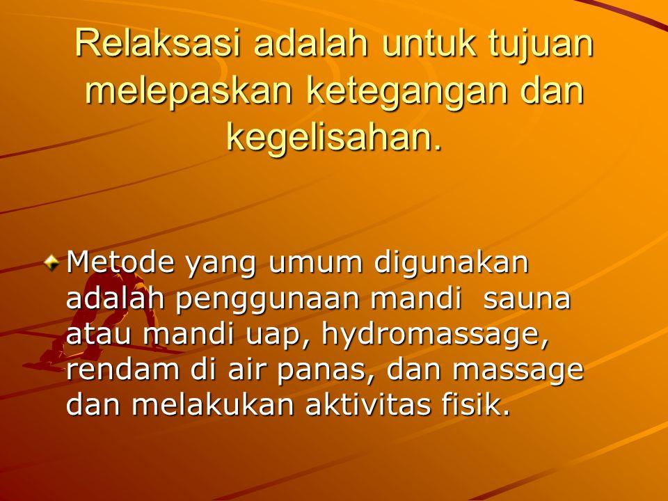 Relaksasi adalah untuk tujuan melepaskan ketegangan dan kegelisahan. Metode yang umum digunakan adalah penggunaan mandi sauna atau mandi uap, hydromas
