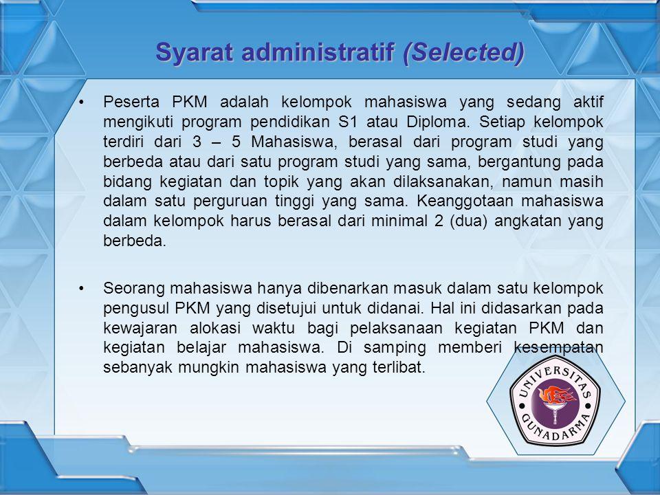 Syarat administratif (Selected) Peserta PKM adalah kelompok mahasiswa yang sedang aktif mengikuti program pendidikan S1 atau Diploma. Setiap kelompok
