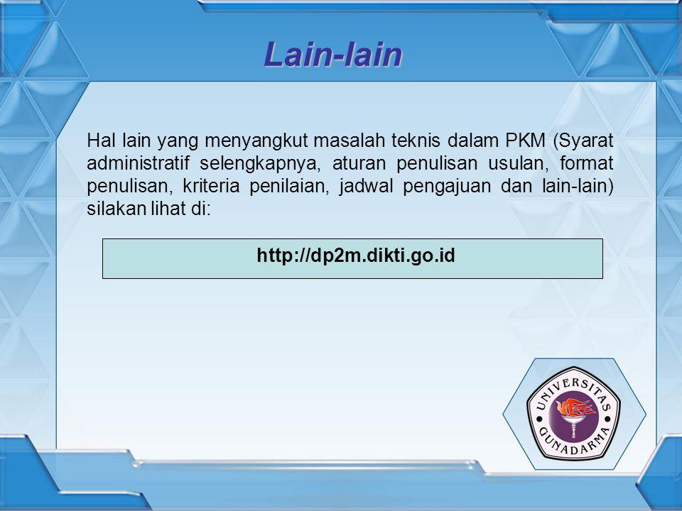 Lain-lain Hal lain yang menyangkut masalah teknis dalam PKM (Syarat administratif selengkapnya, aturan penulisan usulan, format penulisan, kriteria pe