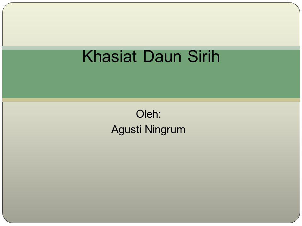 Oleh: Agusti Ningrum Khasiat Daun Sirih