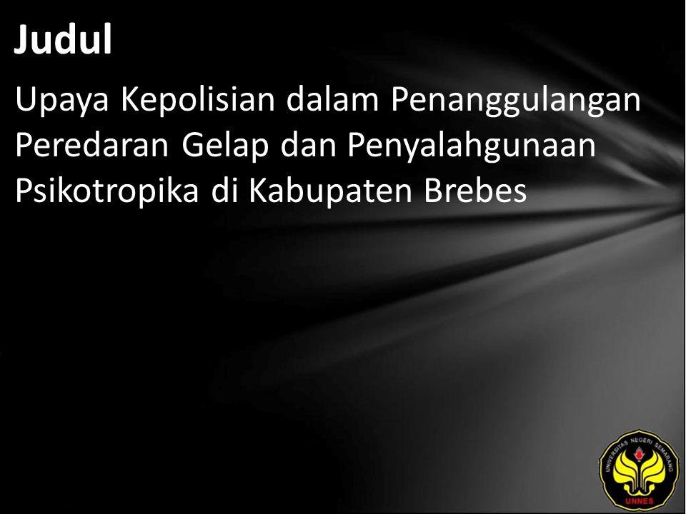 Judul Upaya Kepolisian dalam Penanggulangan Peredaran Gelap dan Penyalahgunaan Psikotropika di Kabupaten Brebes