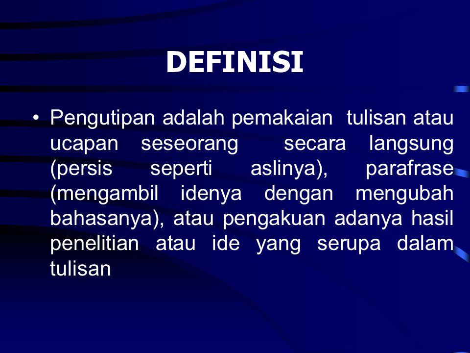 DEFINISI Pengutipan adalah pemakaian tulisan atau ucapan seseorang secara langsung (persis seperti aslinya), parafrase (mengambil idenya dengan mengub