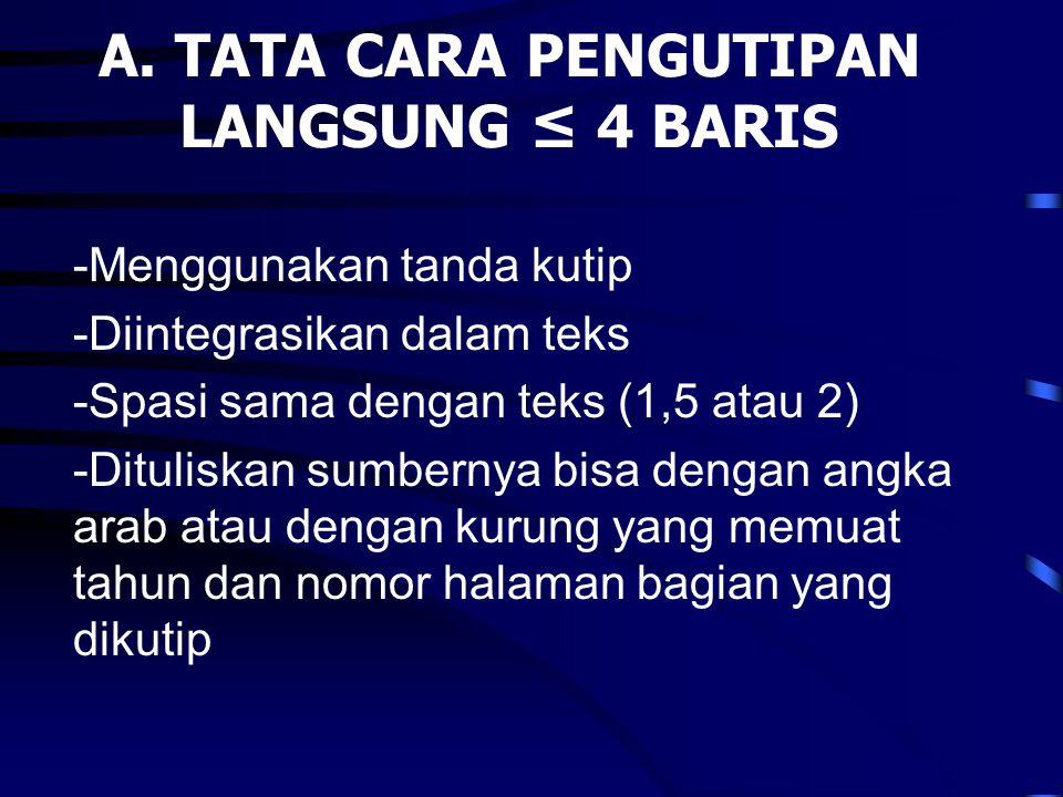 A. TATA CARA PENGUTIPAN LANGSUNG ≤ 4 BARIS -Menggunakan tanda kutip -Diintegrasikan dalam teks -Spasi sama dengan teks (1,5 atau 2) -Dituliskan sumber