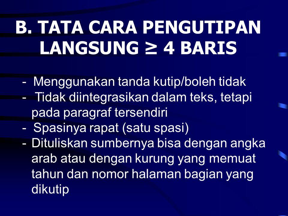B. TATA CARA PENGUTIPAN LANGSUNG ≥ 4 BARIS -Menggunakan tanda kutip/boleh tidak - Tidak diintegrasikan dalam teks, tetapi pada paragraf tersendiri -Sp