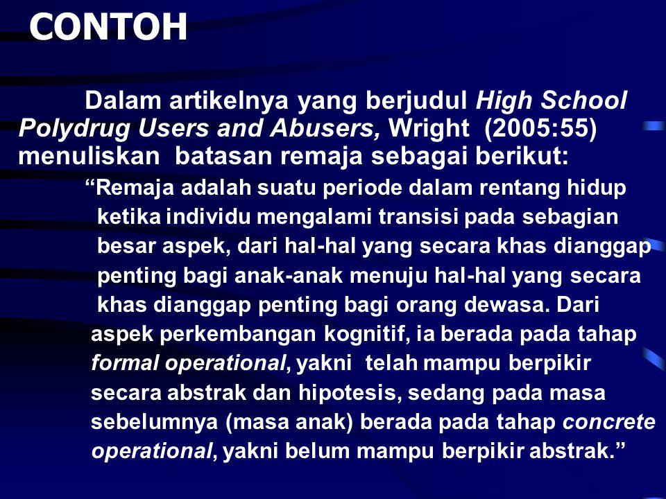 """CONTOH Dalam artikelnya yang berjudul High School Polydrug Users and Abusers, Wright (2005:55) menuliskan batasan remaja sebagai berikut: """"Remaja adal"""