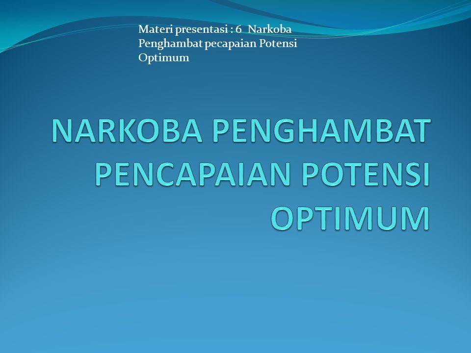 Materi presentasi : 6 Narkoba Penghambat pecapaian Potensi Optimum