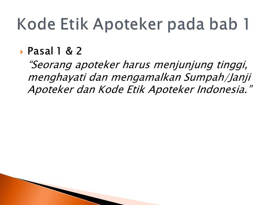  Pasal 1 & 2 Seorang apoteker harus menjunjung tinggi, menghayati dan mengamalkan Sumpah/Janji Apoteker dan Kode Etik Apoteker Indonesia.