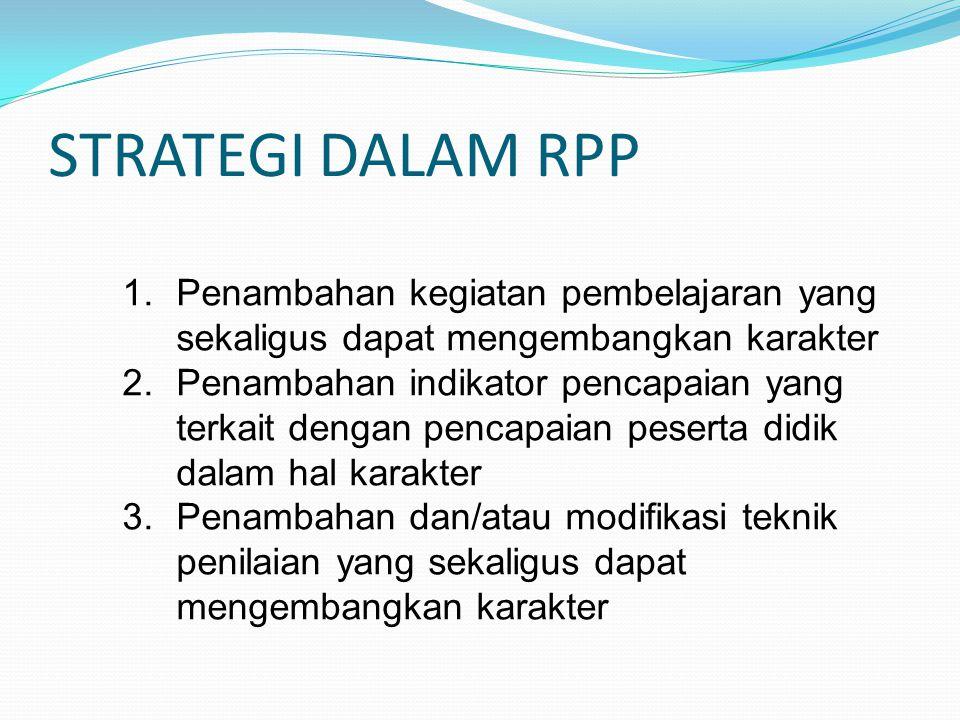 STRATEGI DALAM RPP 1. Penambahan kegiatan pembelajaran yang sekaligus dapat mengembangkan karakter 2. Penambahan indikator pencapaian yang terkait den