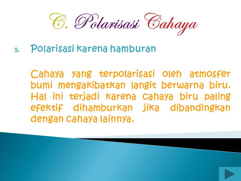 C. Polarisasi Cahaya 4. Polarisasi karena absorbsi selektif Polarisasi melewatkan sinar terpolarisasi dengan intensitas: Analisator berfungsi menganal