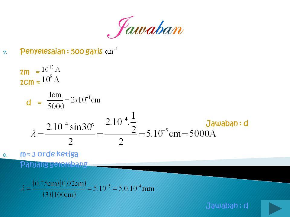 Jawaban 4. EF=EP Jawaban : a 5.Penyelesaian : Jawaban : b 6. 1 joule = 1 Nm 1 A° = m 1 Nm = m Panjang gelombang sinar X,antara 0,1 A° - 1 A° Jadi paja