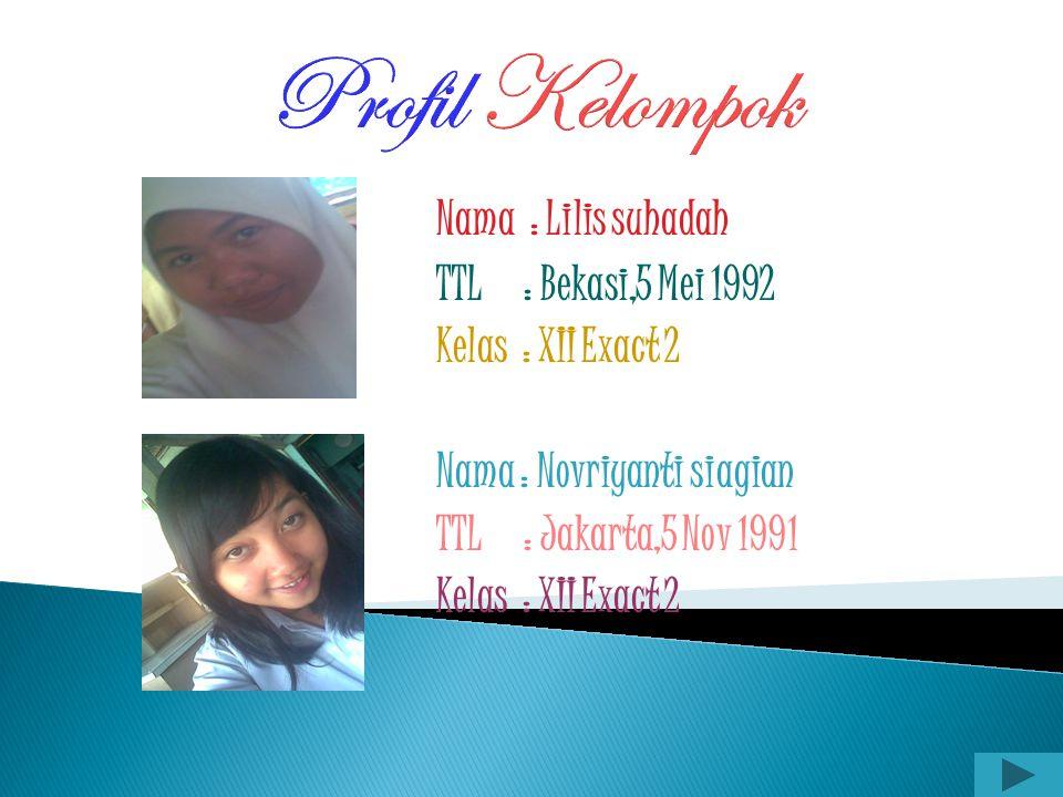 Profil Kelompok Nama : Lia Amalia TTL : Bekasi,25 Nov 1991 Kelas : XII Exact 2 Nama : Levina Roxanne Heradisa TTL : Jakarta,23 Juni 1992 Kelas : XII E