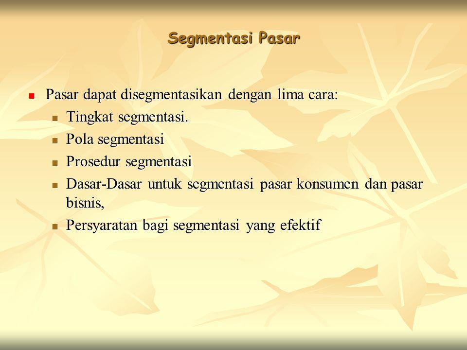 Segmentasi Pasar Pasar dapat disegmentasikan dengan lima cara: Pasar dapat disegmentasikan dengan lima cara: Tingkat segmentasi. Tingkat segmentasi. P